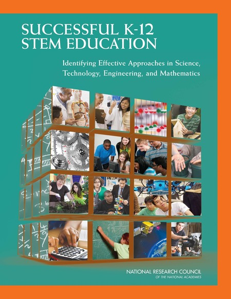 Successful K-12 STEM Education Identifying Effective Approaches in science, Technology, Engineering, and Mathematics (2011)